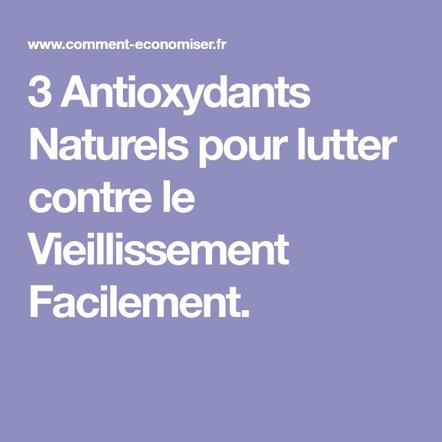 3 Antioxydants Naturels pour lutter contre le Vieillissement Facilement.