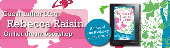 Guest author blog: Rebecca Raisin on her dream bookshop, and win £100 of National Book Tokens!
