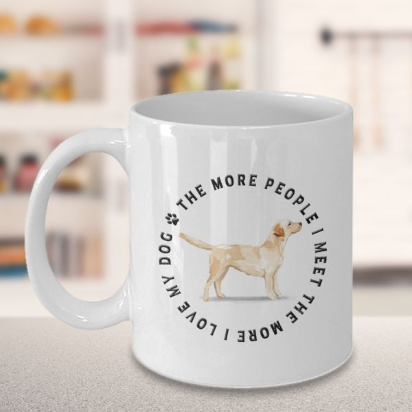 Labrador Dog Gift, The Labrador Dog Gift, The More People I Meet, The More I Love My Dog, Labrador Dog Lover's Coffee Mug We create fun coffee mugs that are sure to please the recipient. Tired of boring gifts that don't last? Give a gift that will amuse them for years!A GIFT THEY WILL ADORE - Give them a mug to shout a