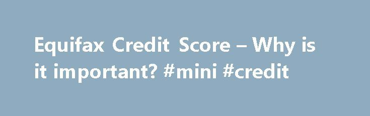 Equifax Credit Score – Why is it important? #mini #credit http://nef2.com/equifax-credit-score-why-is-it-important-mini-credit/  #absolutely free credit report # Before you can understand what determines your credit score you must understand what the Equifax credit score scale is and what it represents. The Equifax credit scale is a measurement of a borrower's creditworthiness or how much he or she can be trusted when money is borrowed out to them....