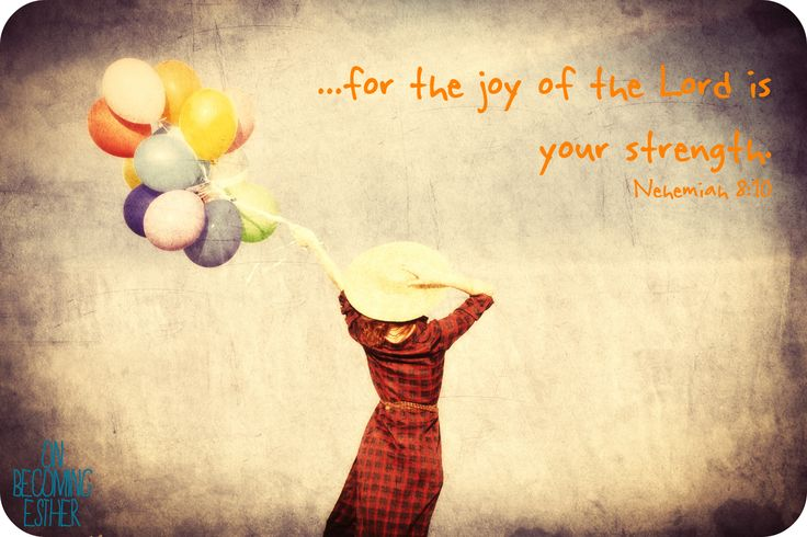 Nehemiah 8:10 the joy of the Lord is your strength