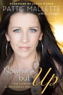 Nowhere but Up: The Story of Justin Bieber's Mom By: A. J. Gregory,Pattie Mallette. Click here to buy this eBook; http://www.kobobooks.com/ebook/Michael-Douglas-A-Biography/book-4EoUfvaFPkOj0vz-o9JFhw/page1.html# #kobo #ebooks