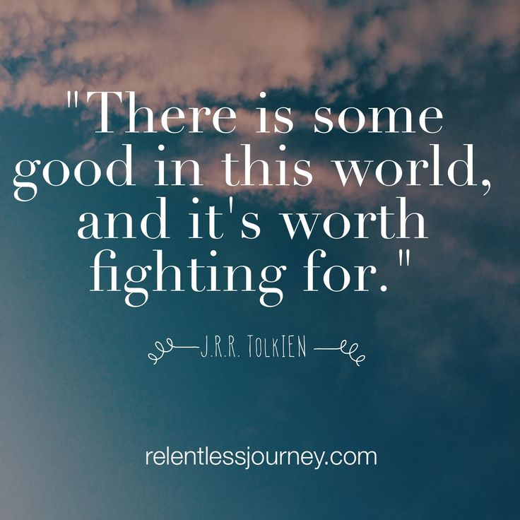 There is some good in this world, and it's worth fighting for. (J.R.R. Tokkein)