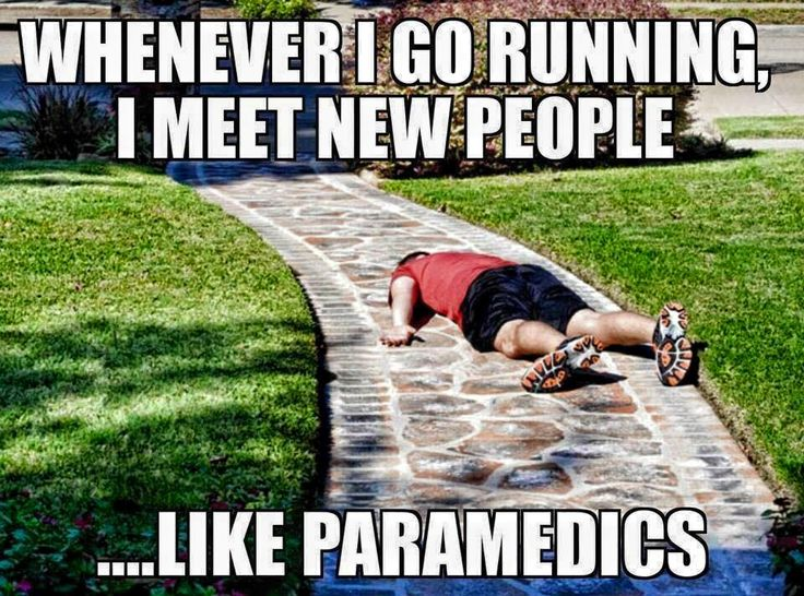 Whenever I go running I meet new people ..like paramedics