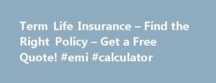 Term Life Insurance – Find the Right Policy – Get a Free Quote! #emi #calculator http://insurance.nef2.com/term-life-insurance-find-the-right-policy-get-a-free-quote-emi-calculator/  #term life insurance # Term Life Insurance What is life insurance, and who needs it? Life insurance basics Life insurance is a contract between an individual (policy owner ) and an insurance company (insurer ). The policy owner agrees to... Read more