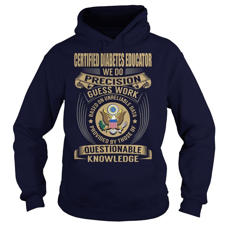 Certified Diabetes Educator We Do Precision Guess Work Knowledge T-Shirts, Hoodies. CHECK PRICE ==► https://www.sunfrog.com/Jobs/Certified-Diabetes-Educator--Job-Title-106996880-Navy-Blue-Hoodie.html?41382