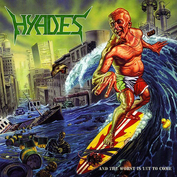 And the Worst Is Yet to Come, an Album by Hyades. Released January 26, 2007 on Mausoleum (catalog no. 251089; CD). Genres: Thrash Metal.  Featured peformers: Ed Repka (cover art).