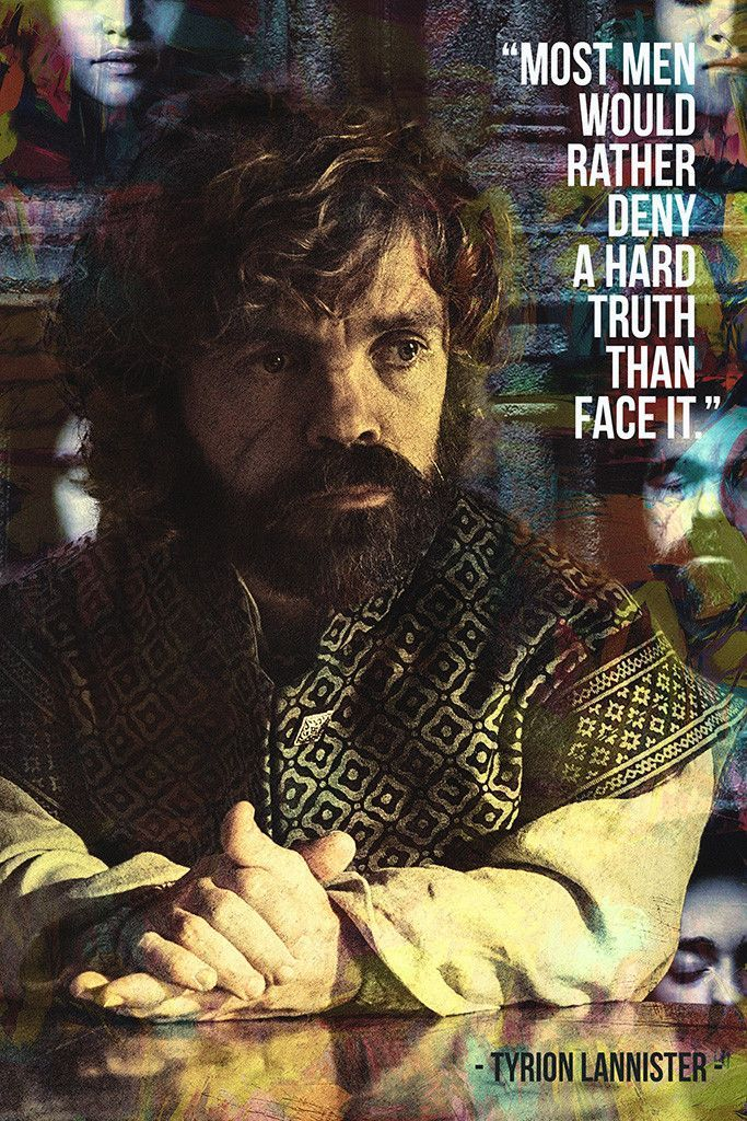 Tyrion Lannister GOT Game of Thrones Quotes Deny A Hard Truth Poster