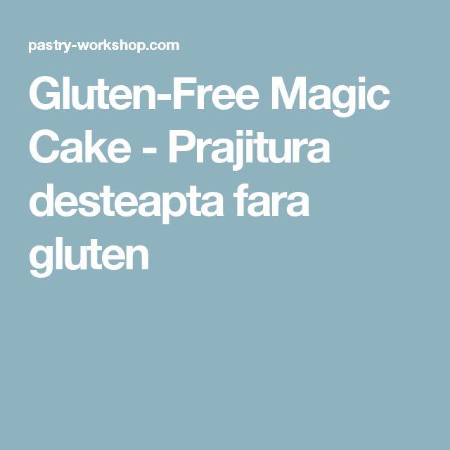 Gluten-Free Magic Cake - Prajitura desteapta fara gluten