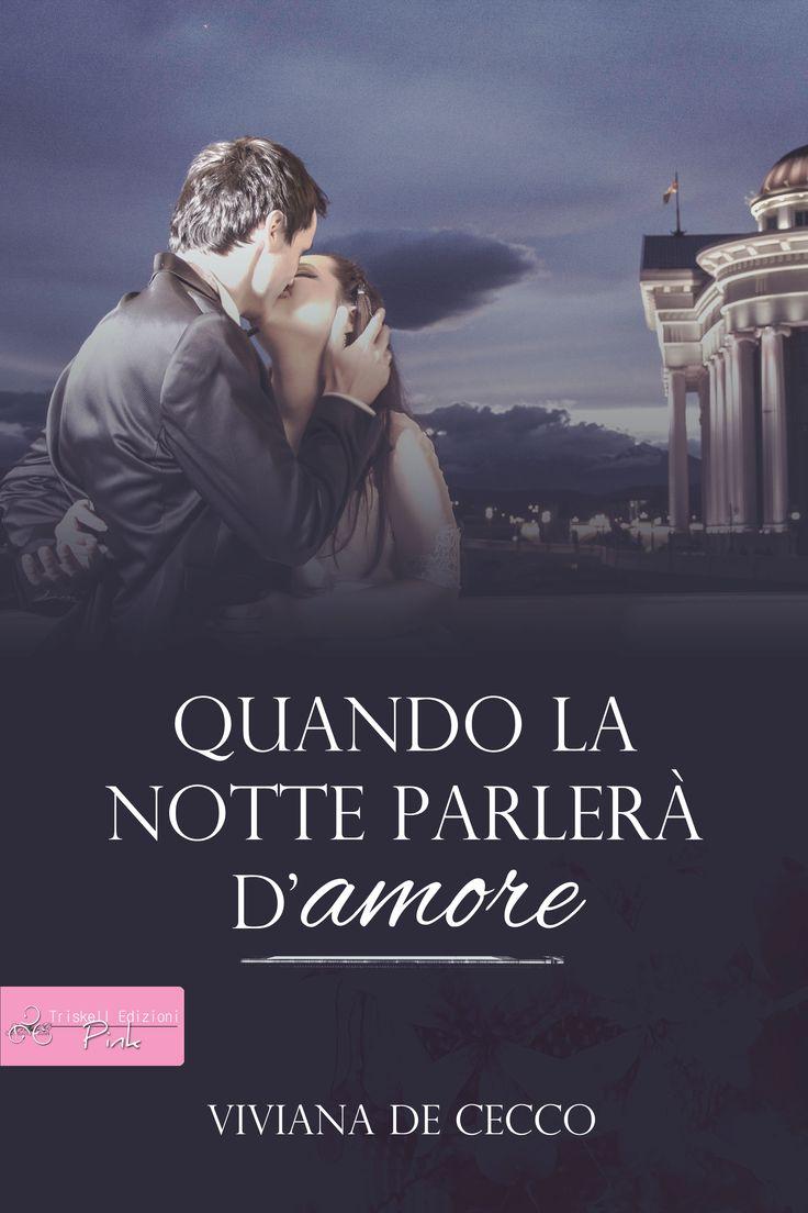 Quando la notte parlerà d'amore - Viviana De Cecco   http://www.triskelledizioni.it/prodotto/quando-la-notte-parlera-damore-viviana-de-cecco/