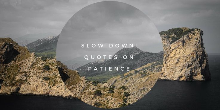 21 Slow Down Quotes About Patience