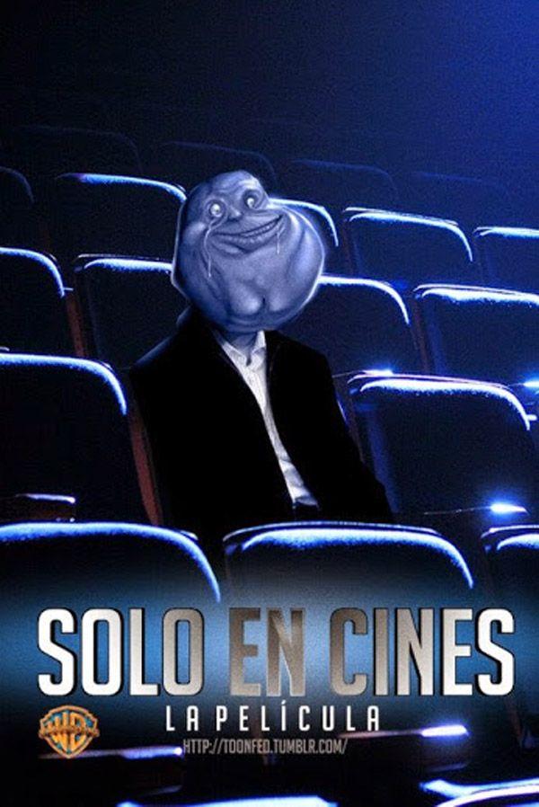 Solo en cines, la película. Hahaha xD