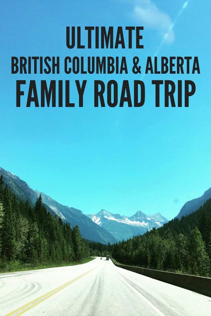 Ultimate Bc Road Trips For Families Canadian Road Trip British Columbia Road Trip Canada Travel
