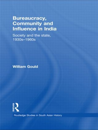 Bureaucracy, Community and Influence in India: Society and the State, 1930s - 1960s (Paperback) book cover