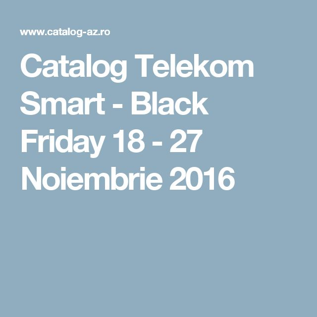 Catalog Telekom Smart - Black Friday 18 - 27 Noiembrie 2016