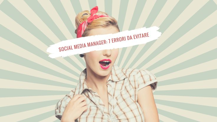 Social Media Manager: 7 errori da evitare come la peste