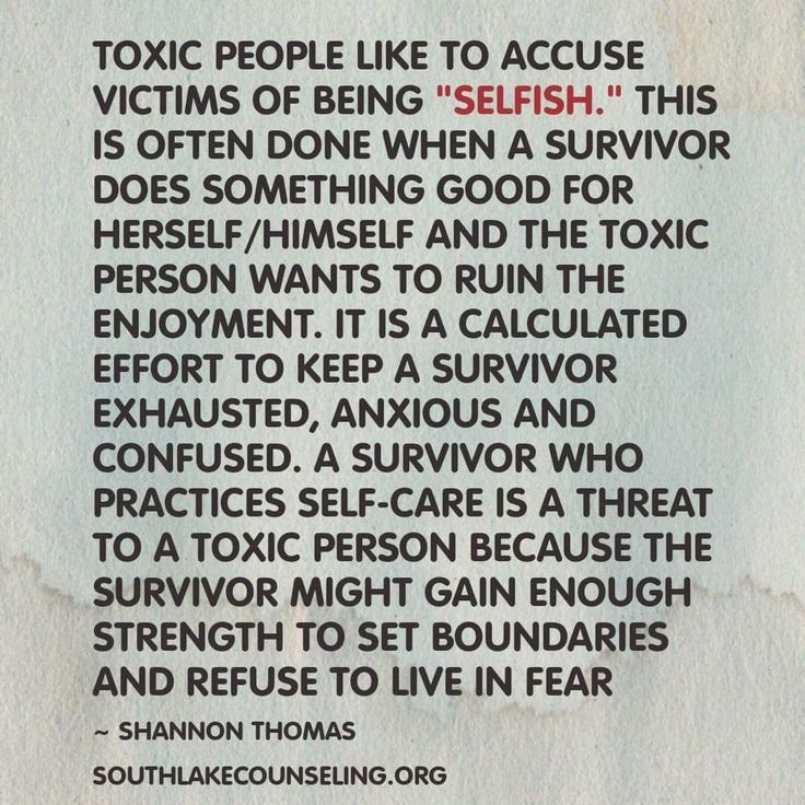 Toxic people like to accuse victims of being selfish.
