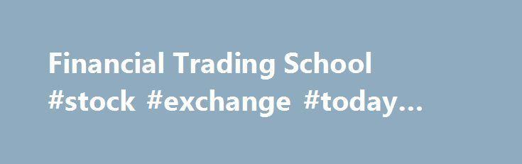 """Financial Trading School #stock #exchange #today #price #rate http://stock.remmont.com/financial-trading-school-stock-exchange-today-price-rate/  medianet_width = """"300"""";   medianet_height = """"600"""";   medianet_crid = """"926360737"""";   medianet_versionId = """"111299"""";   (function() {       var isSSL = 'https:' == document.location.protocol;       var mnSrc = (isSSL ? 'https:' : 'http:') + '//contextual.media.net/nmedianet.js?cid=8CUFDP85S' + (isSSL ? '&https=1' : '');       document.write('')…"""