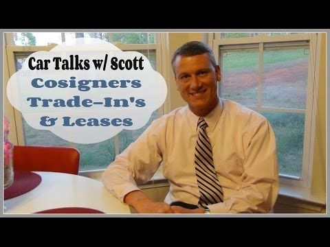 Car Talks w/ Scott: Cosigning, Trade In's & Leasing Options
