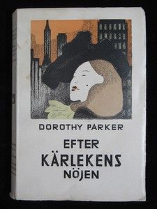 PARKER, DOROTHY: EFTER KÄRLEKENS NÖJEN. Wahlström&Widstrand 1945,