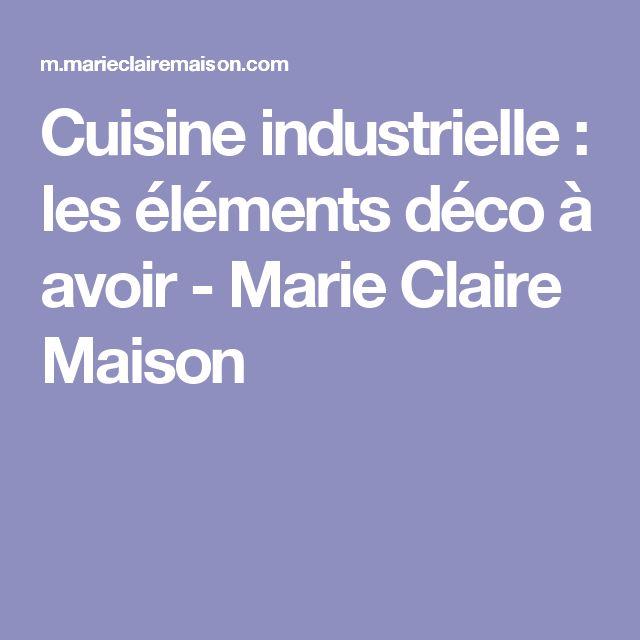 Cuisine industrielle: les éléments déco à avoir - Marie Claire Maison