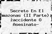 http://tecnoautos.com/wp-content/uploads/imagenes/tendencias/thumbs/secreto-en-el-amazonas-ii-parte-accidente-o-asesinato.jpg Noticias Caracol. Secreto en el Amazonas (II parte): ¿accidente o asesinato?, Enlaces, Imágenes, Videos y Tweets - http://tecnoautos.com/actualidad/noticias-caracol-secreto-en-el-amazonas-ii-parte-accidente-o-asesinato/