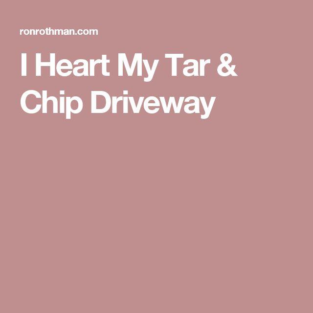 I Heart My Tar & Chip Driveway