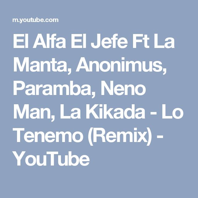 El Alfa El Jefe Ft La Manta, Anonimus, Paramba, Neno Man, La Kikada - Lo Tenemo (Remix) - YouTube