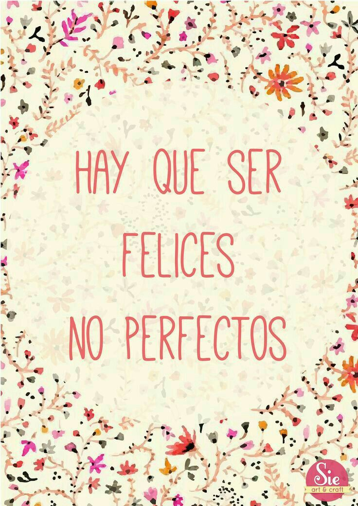 Hay que ser felices no perfectos