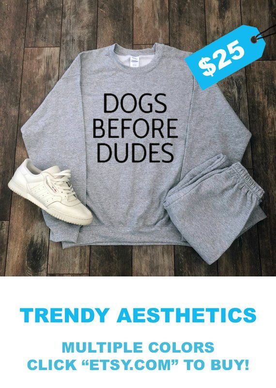 Dogs Before Dudes Sweatshirt Multiple Colors For 40 Off Today Tumblr Shirt Dog Clothes Gift Puppy Aesthetic Clothing Hippie