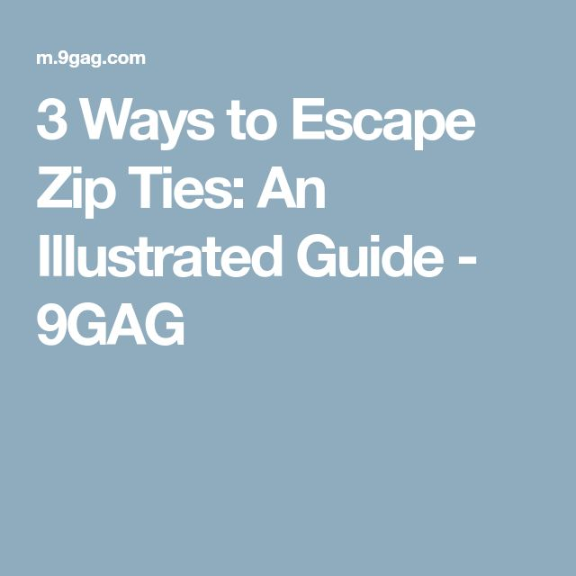 3 Ways to Escape Zip Ties: An Illustrated Guide - 9GAG