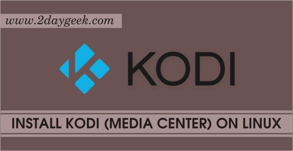 2daygeek.com Linux Tips, Tricks & News Today ! – Through on this article you will get idea to Install Kodi 16.0 Jarvis (Media center Software) on RHEL, CentOS, Ubutnu & Mint, Debian, Fedora & openSUSE