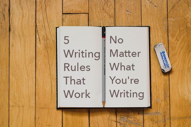 5 Writing Rules That Work No Matter What You're Writing