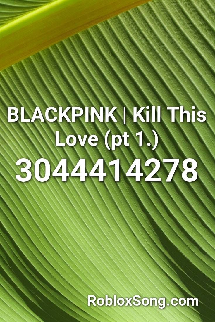 Blackpink Kill This Love Pt 1 Roblox Id Roblox Music Codes In 2020 Roblox Songs Music