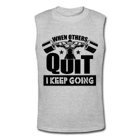 Men's Muscle Shirt - When others quit I keep going. Fitness motivational quotes for athletes. The best funny motivational quotes for gym, sports or workout. $24.69 at www.workoutquotes.net #gym #muscle #bodybuilding #bodybuilder #crossfit #gymrat #gymlife #gymwear #doyoueven #workout #fitness #motivation #quote #shirt #lift #mens