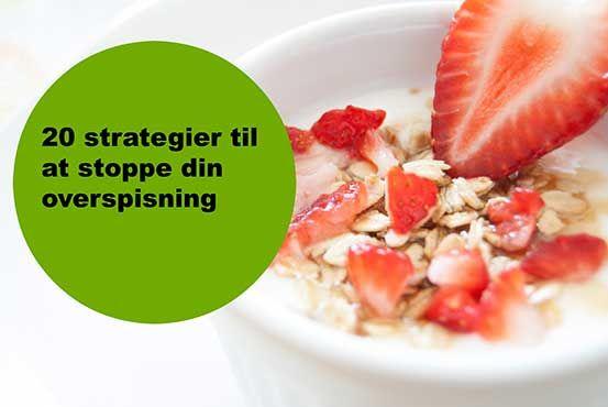 20 strategier til at stoppe din overspisning