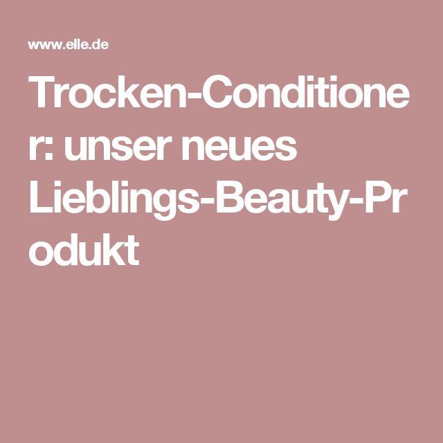 Trocken-Conditioner: unser neues Lieblings-Beauty-Produkt