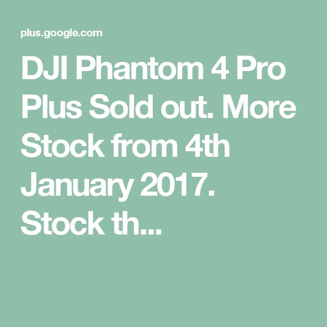 DJI Phantom 4 Pro Plus  Sold out. More Stock from 4th January 2017.  Stock th...