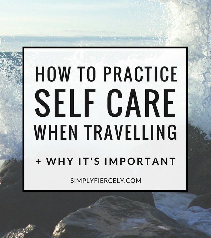 How to Practice Self Care When Travelling - Travel can leave you not quite yourself or even burnt out. We need to remember to take care of ourselves, no matter where in the world we are!
