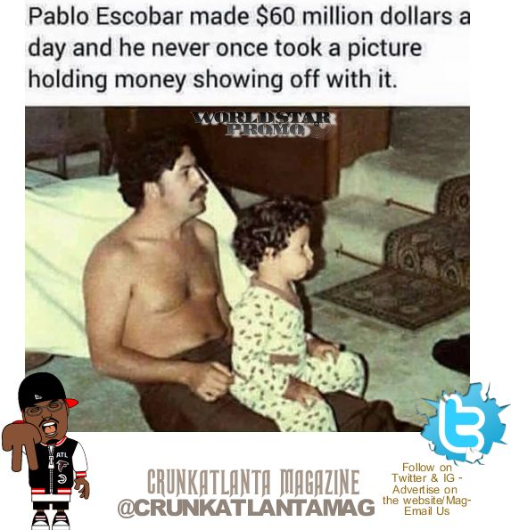 Stop Taking Pictures of Your Money- Pablo Escobar