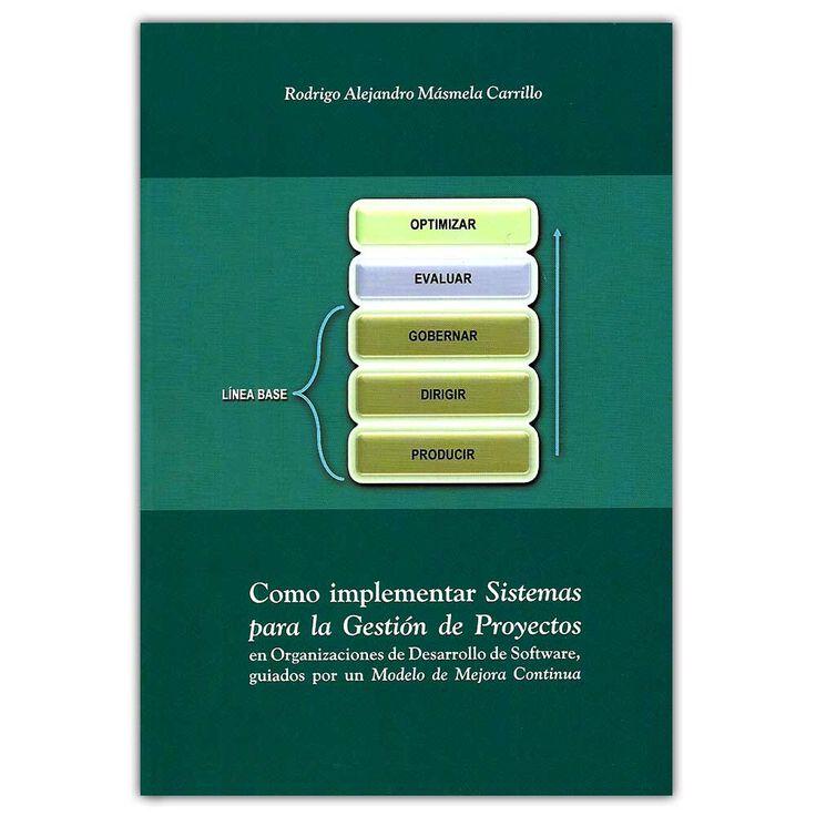Como implementar sistemas para la gestión de proyectos – Rodrigo Alejandro Másmela Carrillo - Rodrigo Alejandro Másmela Carrillo  http://www.librosyeditores.com/tiendalemoine/4250-como-implementar-sistemas-para-la-gestion-de-proyectos--9789584647393.html  Editores y distribuidores