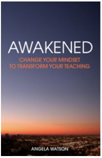 Awakened: Change Your Mindset to Transform Your Teaching...how to be LESS STRESSED as a teacher