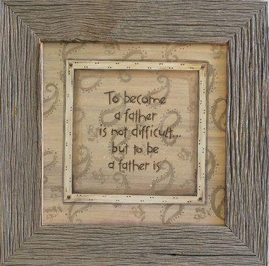 To Become a Father is Not Difficult But to Be a Father Is - Barnwood Framed