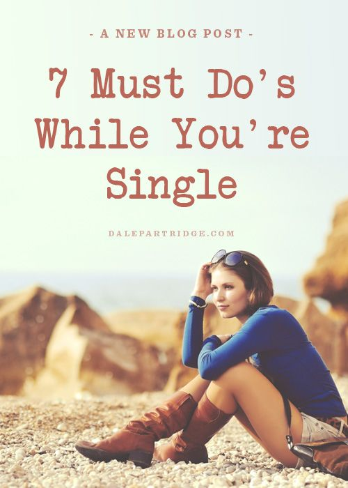 7 Must Do's While You're Single