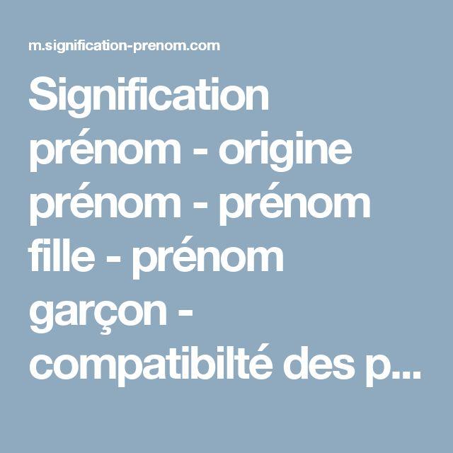Signification prénom - origine prénom - prénom fille - prénom garçon - compatibilté des prénoms