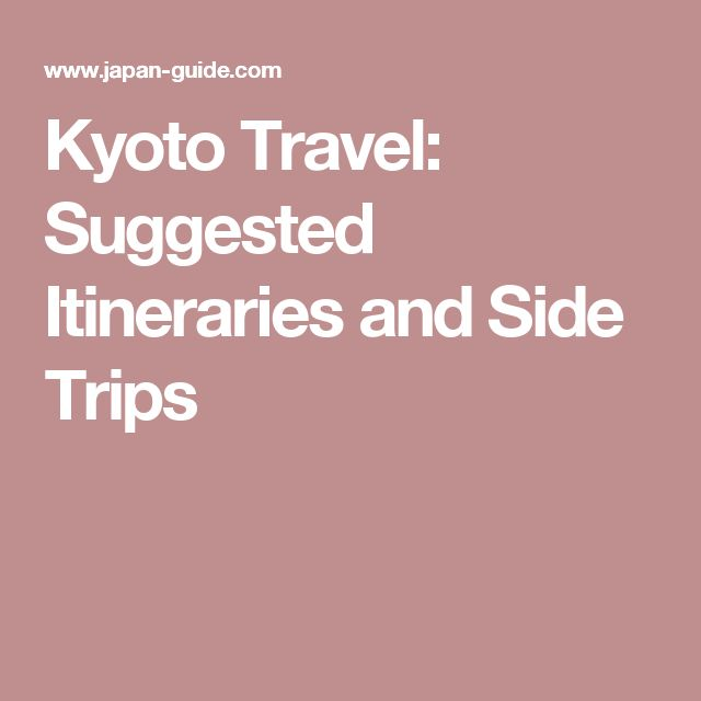 Kyoto Travel: Suggested Itineraries and Side Trips