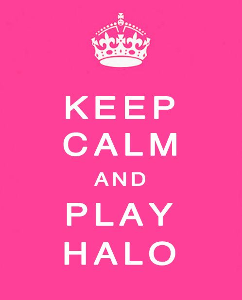 Keep Calm and Play Halo <3
