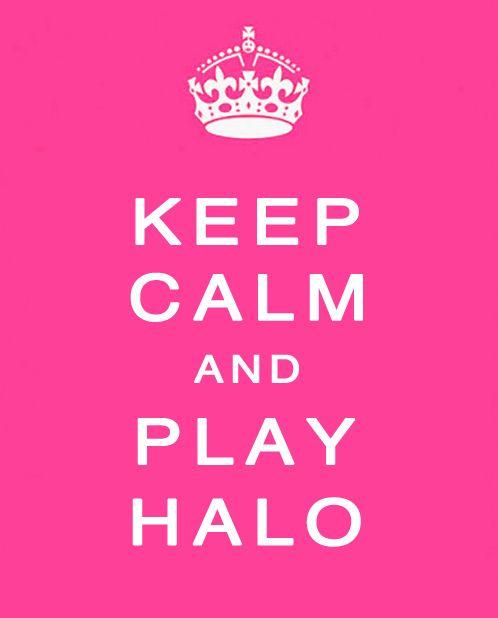 Keep Calm and Play Halo <3