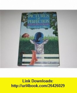 Pictures Of Perfection A Dalziel/Pascoe Mystery Reginald Hill ,   ,  , ASIN: B000NPDQXA , tutorials , pdf , ebook , torrent , downloads , rapidshare , filesonic , hotfile , megaupload , fileserve