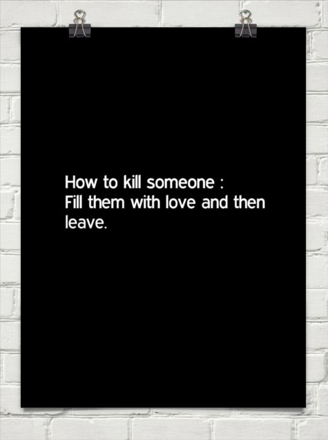 """""""fill them with love and leave"""""""